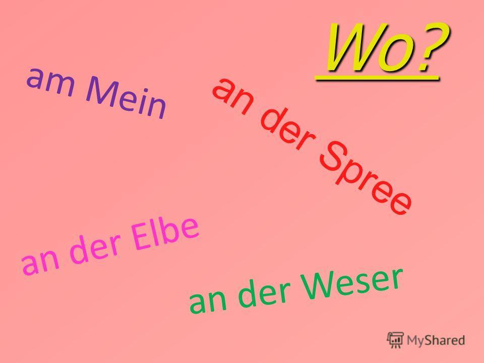Wo? Wo? an der Spree an der Weser an der Elbe am Mein