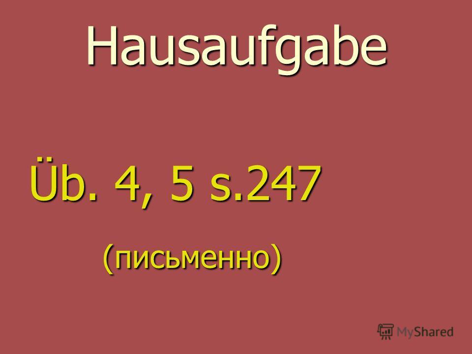 Hausaufgabe Üb. 4, 5 s.247 (письменно) (письменно)