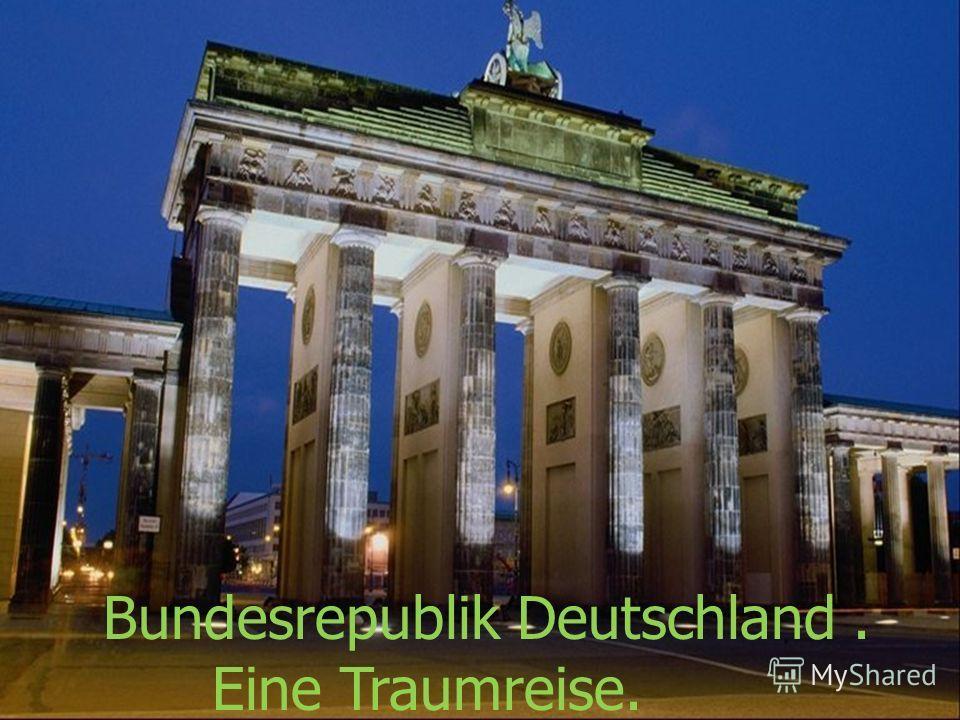 Bundesrepublik Deutschland Bundesrepublik Deutschland. Eine Traumreise.