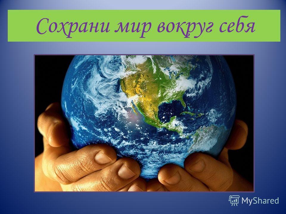 Сохрани мир вокруг себя