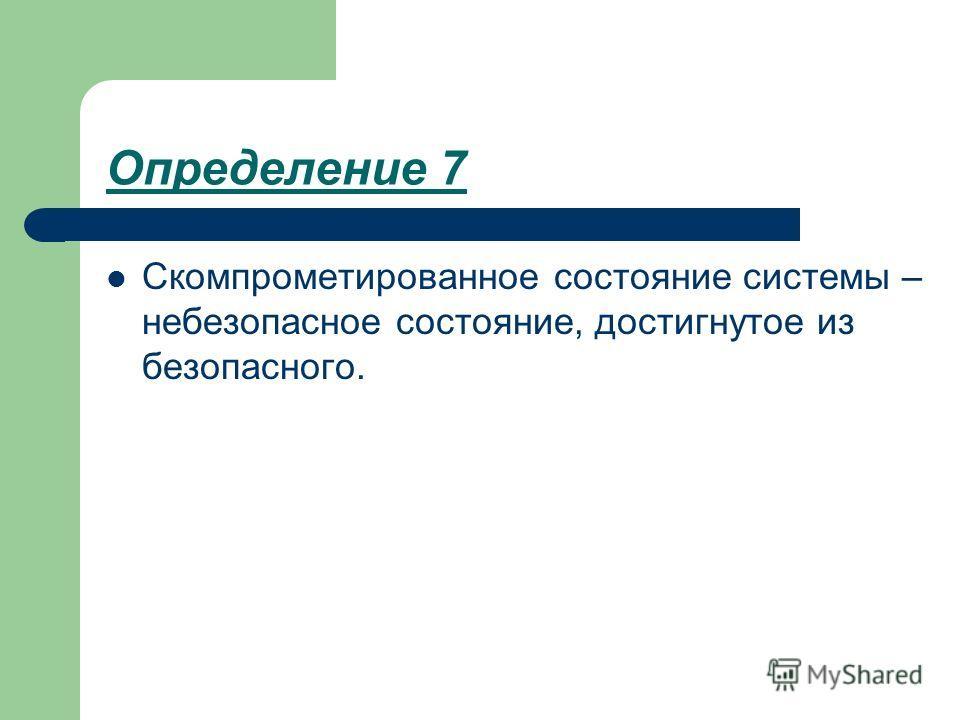 Определение 7 Скомпрометированное состояние системы – небезопасное состояние, достигнутое из безопасного.