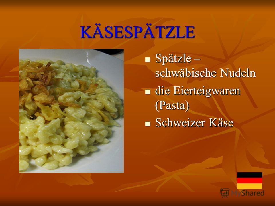 KÄSESPÄTZLE Spätzle – schwäbische Nudeln Spätzle – schwäbische Nudeln die Eierteigwaren (Pasta) die Eierteigwaren (Pasta) Schweizer Käse Schweizer Käse