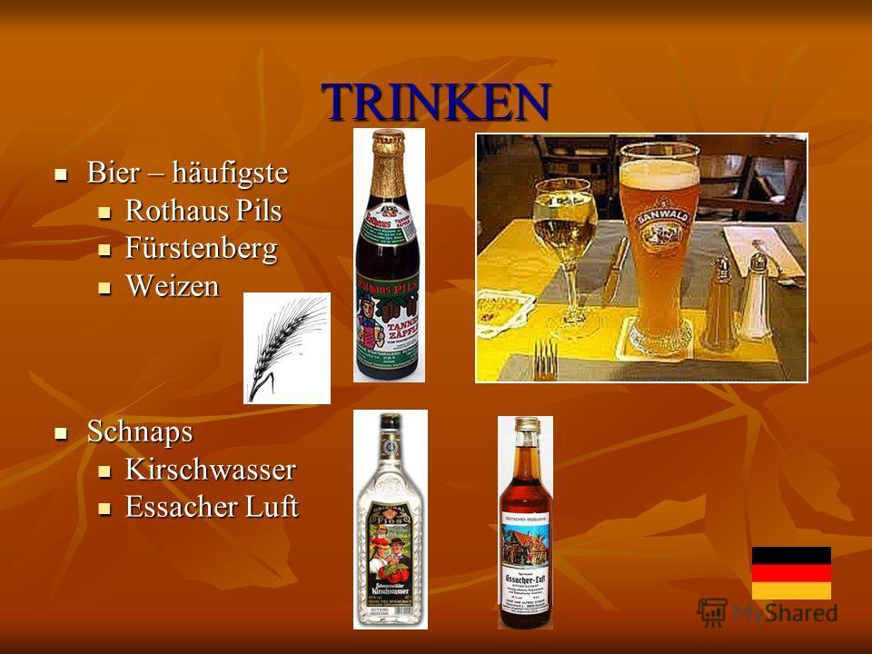 TRINKEN Bier – häufigste Bier – häufigste Rothaus Pils Rothaus Pils Fürstenberg Fürstenberg Weizen Weizen Schnaps Schnaps Kirschwasser Kirschwasser Essacher Luft Essacher Luft