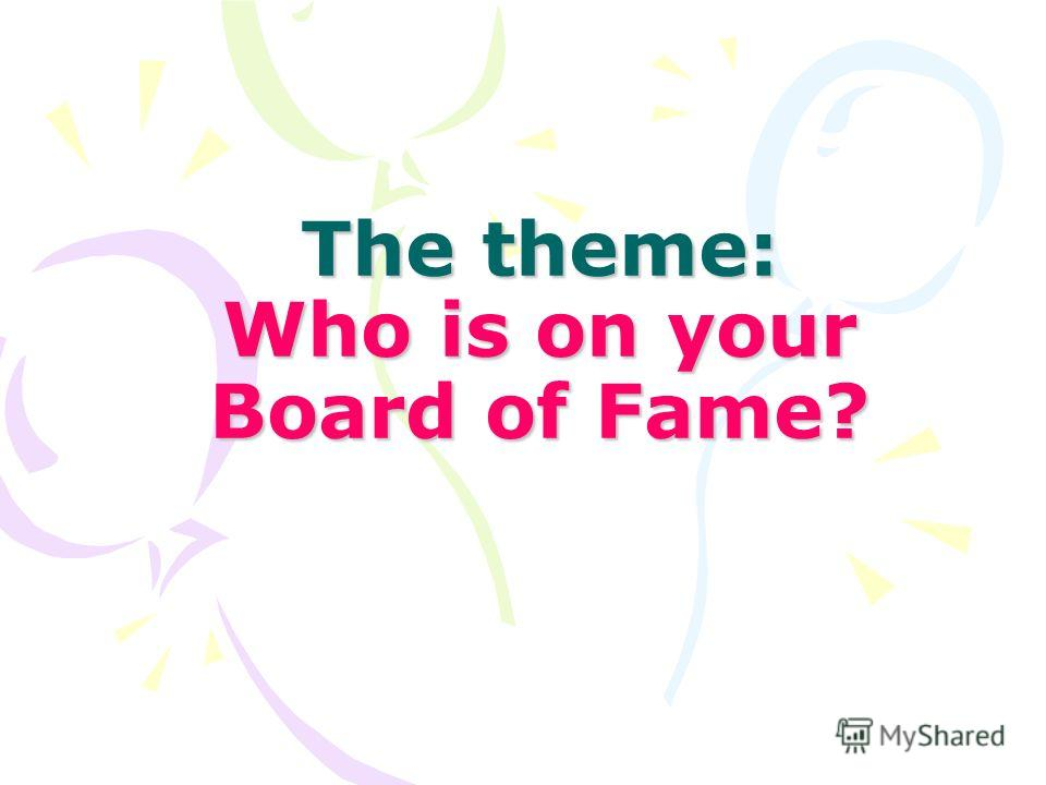The theme: Who is on your Board of Fame?