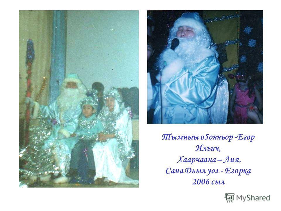 Тымныы о5онньор -Егор Ильич, Хаарчаана – Лия, Сана Дьыл уол - Егорка 2006 сыл
