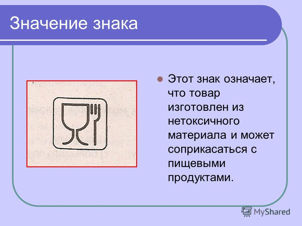 Значение знака Этот знак означает, что товар изготовлен из нетоксичного материала и может соприкасаться с пищевыми продуктами.