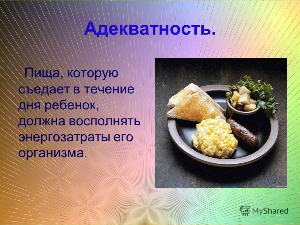 Адекватность. Пища, которую съедает в течение дня ребенок, должна восполнять энергозатраты его организма.