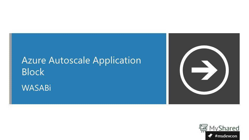 #msdevcon WASABi Azure Autoscale Application Block
