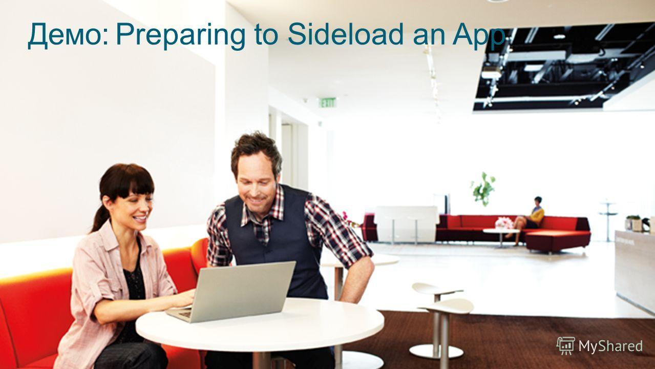 Демо: Preparing to Sideload an App