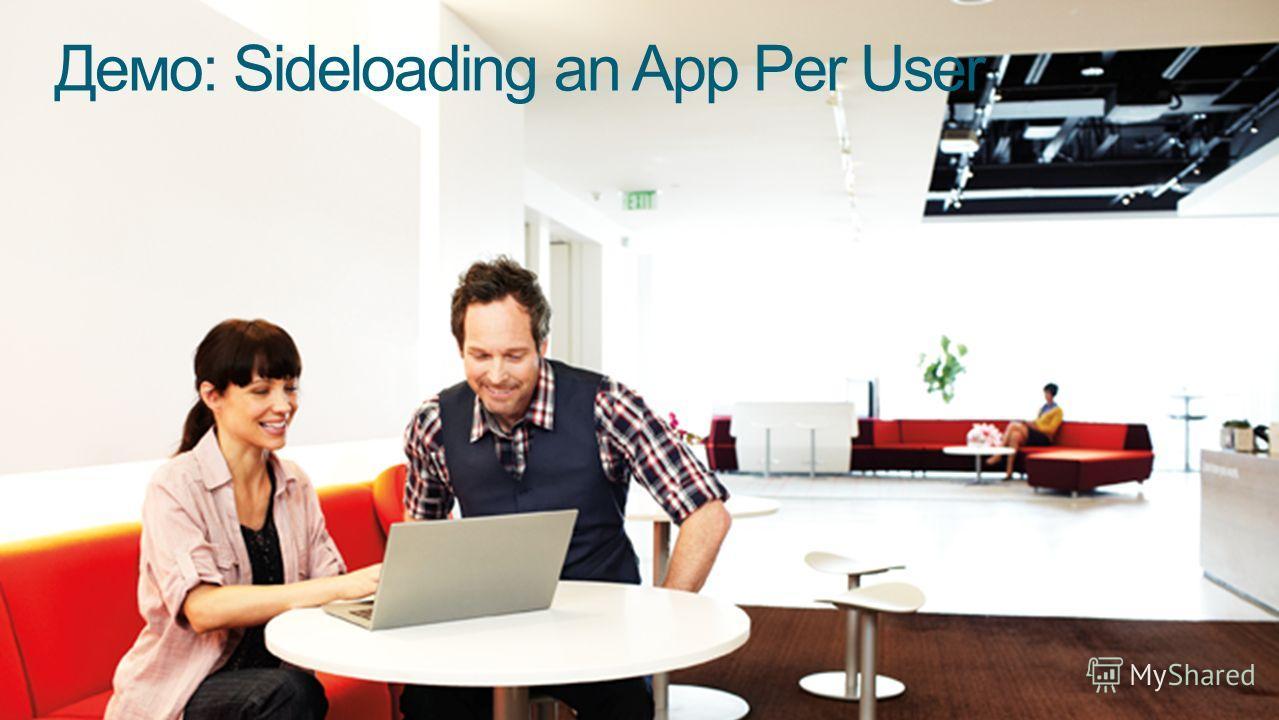 Демо: Sideloading an App Per User