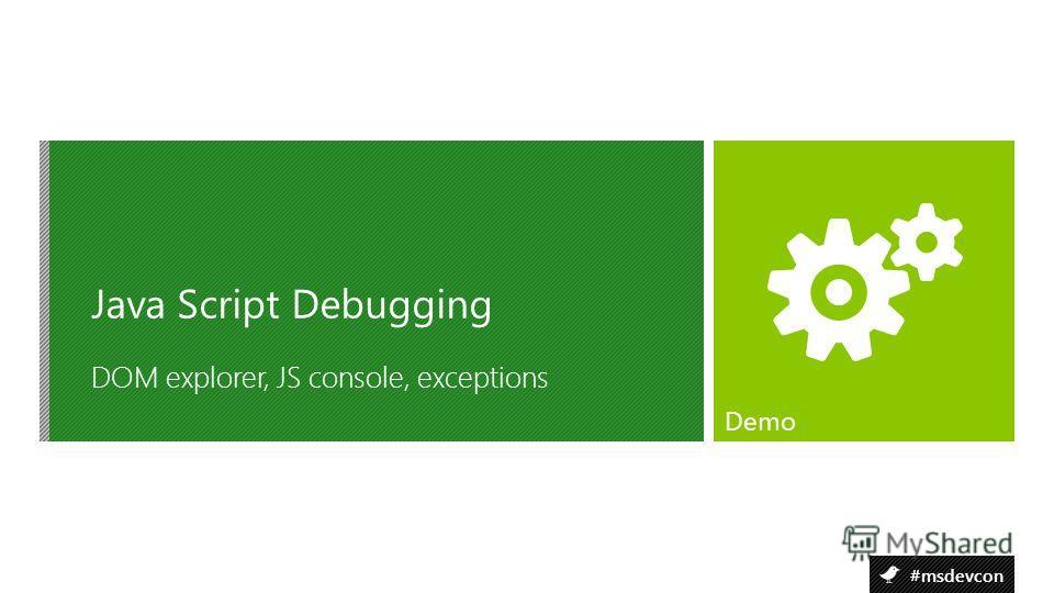 #msdevcon DOM explorer, JS console, exceptions Java Script Debugging Demo