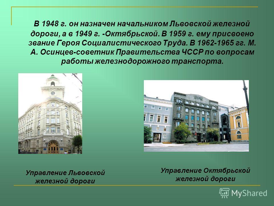 В 1948 г. он назначен начальником Львовской железной дороги, а в 1949 г. -Октябрьской. В 1959 г. ему присвоено звание Героя Социалистического Труда. В 1962-1965 гг. М. А. Осинцев-советник Правительства ЧССР по вопросам работы железнодорожного транспо