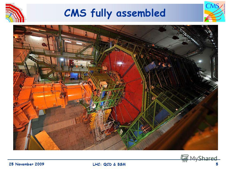 CMS fully assembled 25 November 2009 LHC: QCD & BSM 5