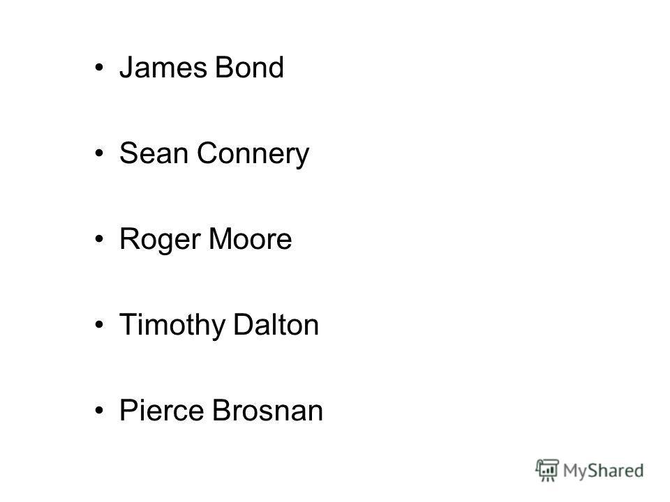 James Bond Sean Connery Roger Moore Timothy Dalton Pierce Brosnan