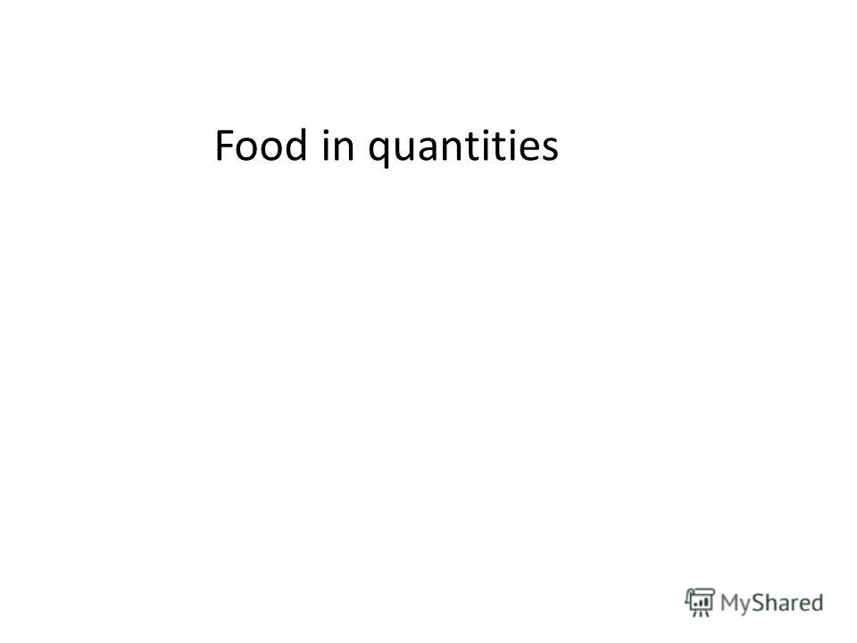 Food in quantities
