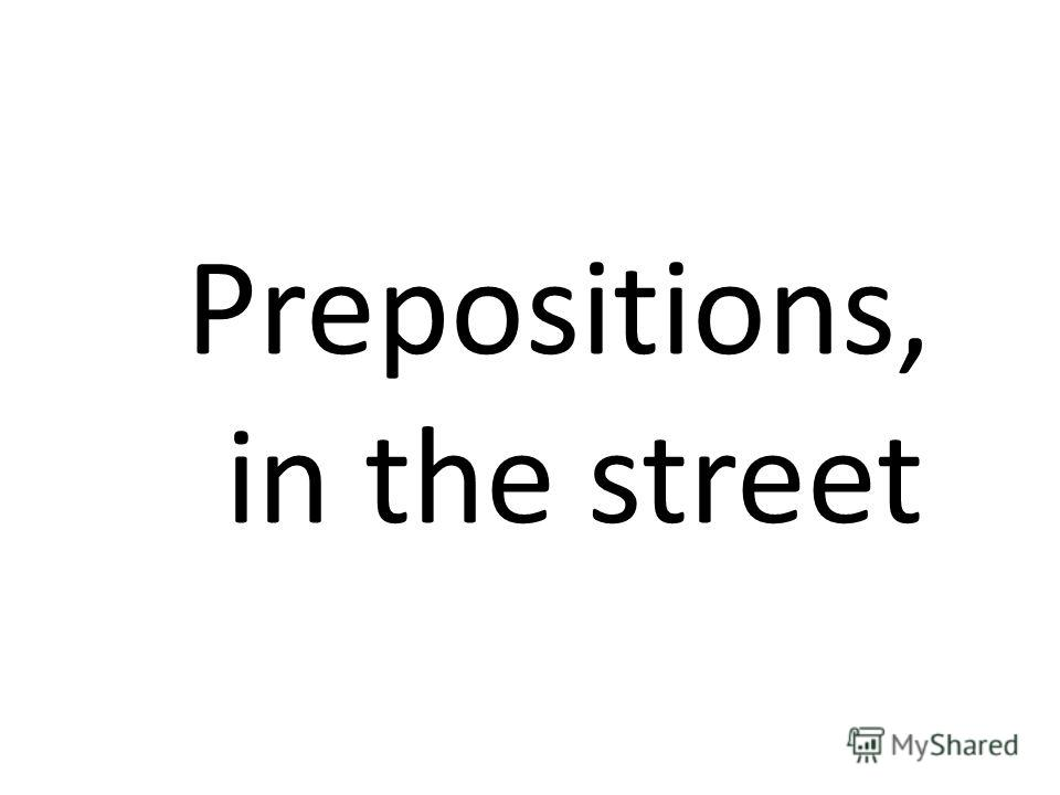 Prepositions, in the street