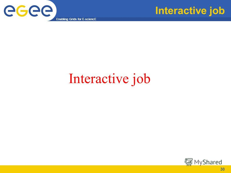 Enabling Grids for E-sciencE 30 Interactive job