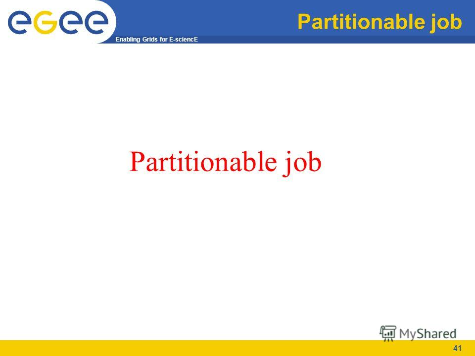 Enabling Grids for E-sciencE 41 Partitionable job