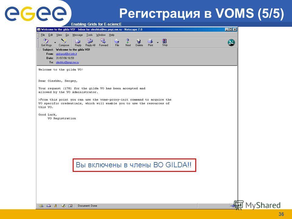 Enabling Grids for E-sciencE 36 Регистрация в VOMS (5/5) Вы включены в члены ВО GILDA!!