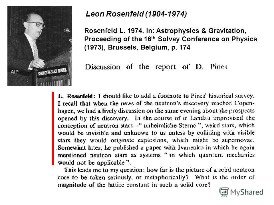 Rosenfeld L. 1974. In: Astrophysics & Gravitation, Proceeding of the 16 th Solvay Conference on Physics (1973), Brussels, Belgium, p. 174 Leon Rosenfeld (1904-1974)