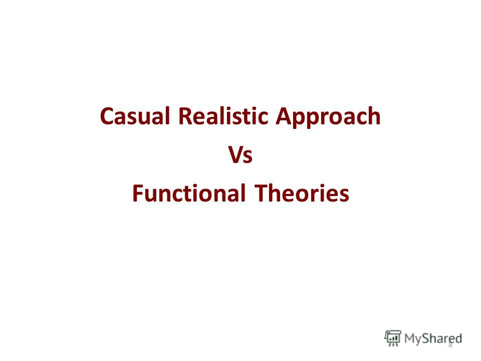 Casual Realistic Approach Vs Functional Theories 8