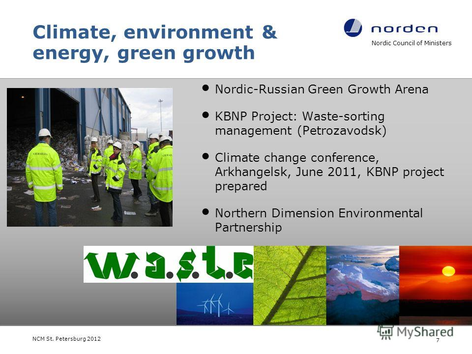 Nordic Council of Ministers NCM St. Petersburg 2012 7 Climate, environment & energy, green growth Nordic-Russian Green Growth Arena KBNP Project: Waste-sorting management (Petrozavodsk) Climate change conference, Arkhangelsk, June 2011, KBNP project