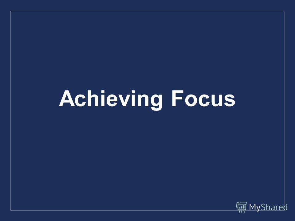 Achieving Focus