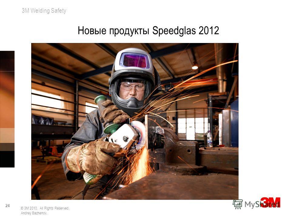 3M Welding Safety 24 © 3M 2010. All Rights Reserved. Andrey Bazhenov. Новые продукты Speedglas 2012