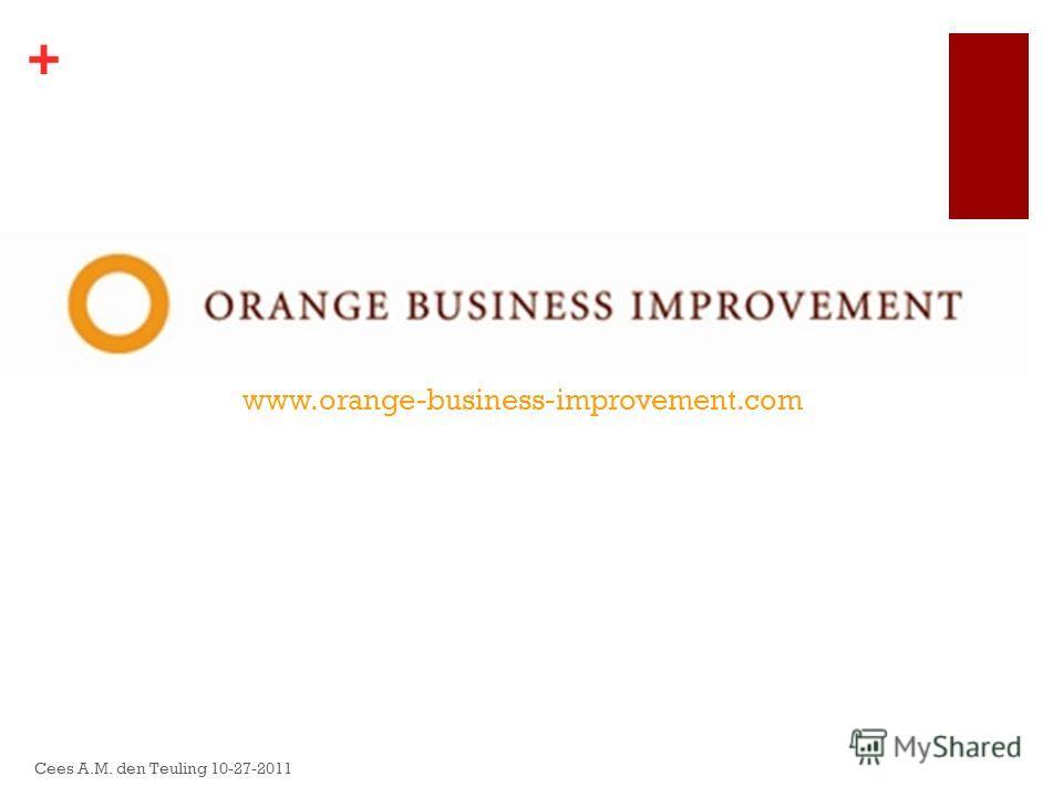+ www.orange-business-improvement.com Cees A.M. den Teuling 10-27-2011
