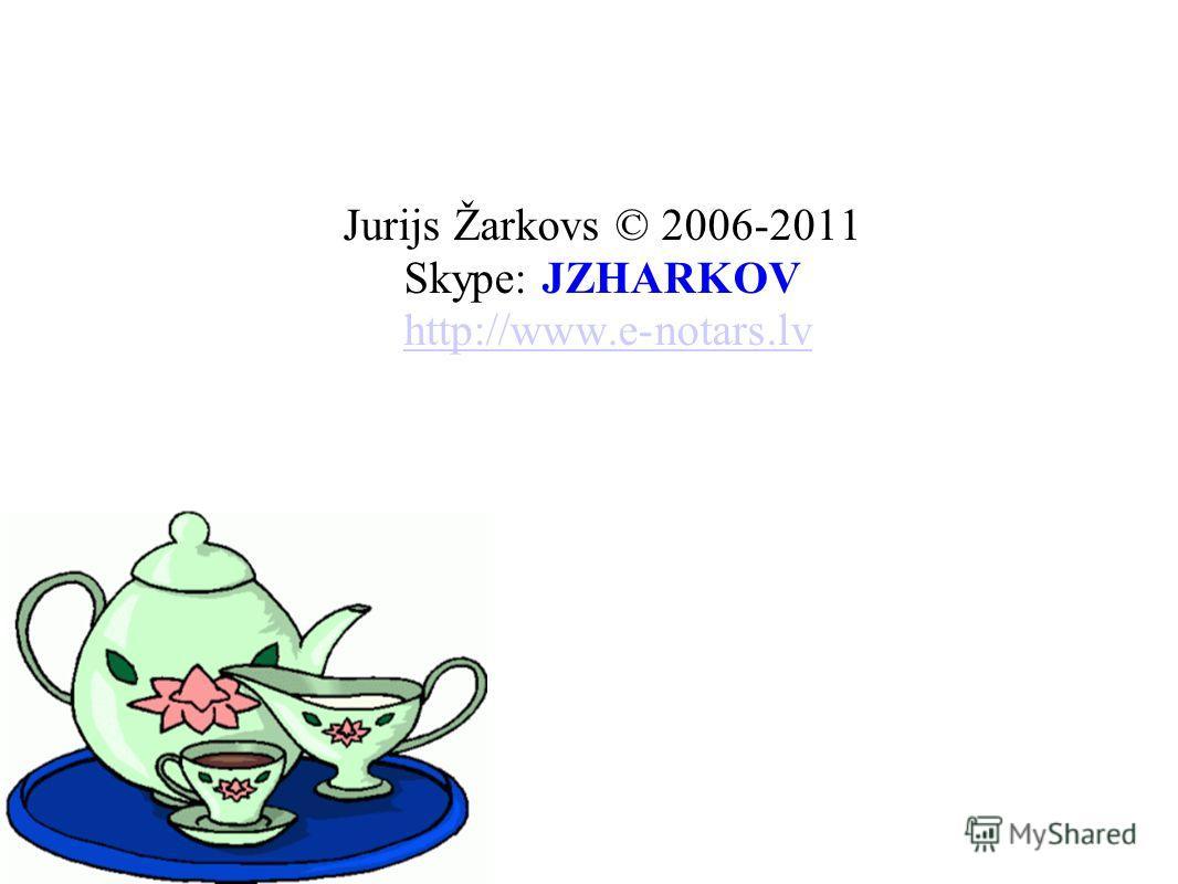 Jurijs Žarkovs © 2006-2011 Skype: JZHARKOV http://www.e-notars.lvhttp://www.e-notars.lv