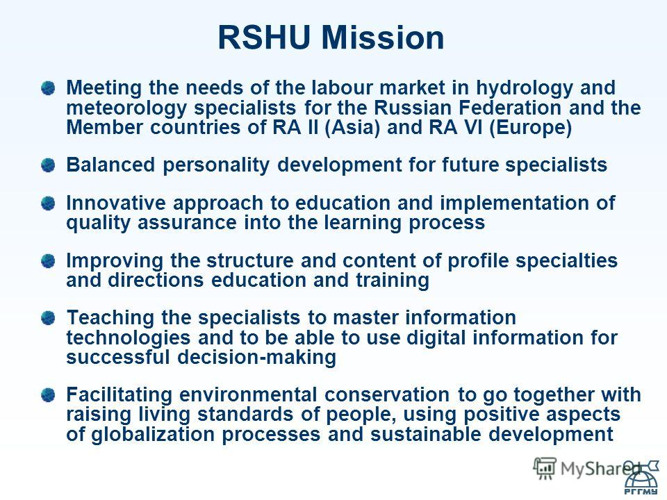 RSHU Mission Meeting the needs of the labour market in hydrology and meteorology specialists for the Russian Federation and the Member countries of RA II (Asia) and RA VI (Europe) Balanced personality development for future specialists Innovative app