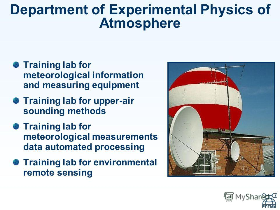 Training lab for meteorological information and measuring equipment Training lab for upper-air sounding methods Training lab for meteorological measurements data automated processing Training lab for environmental remote sensing Department of Experim