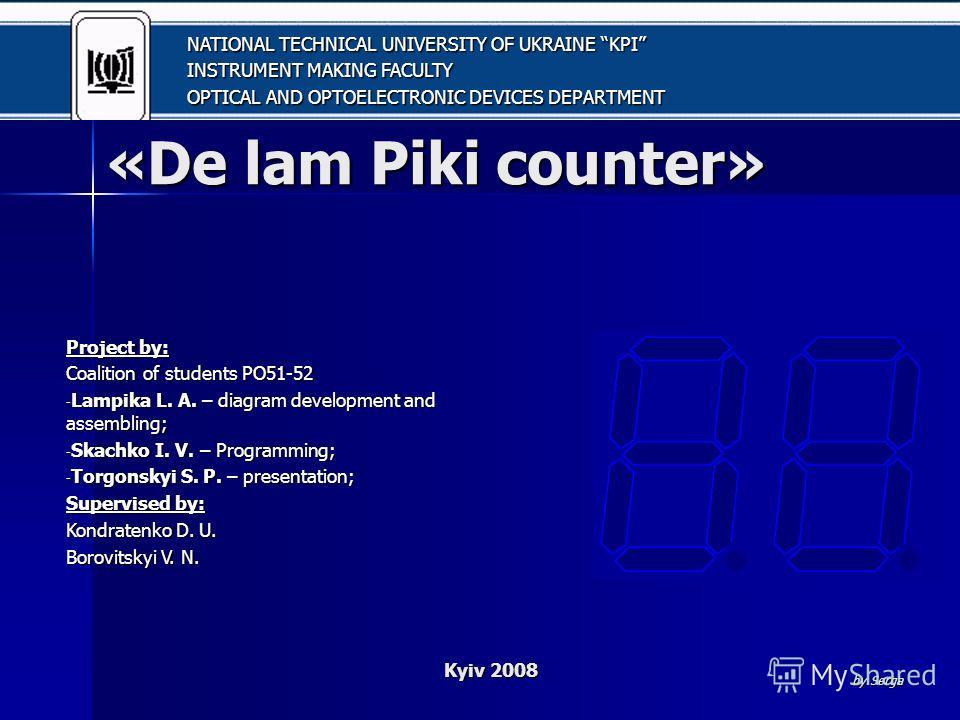 «De lam Piki counter» «De lam Piki counter» Project by: Coalition of students PO51-52 - Lampika L. A. – diagram development and assembling; - Skachko I. V. – Programming; - Torgonskyi S. P. – presentation; Supervised by: Kondratenko D. U. Borovitskyi
