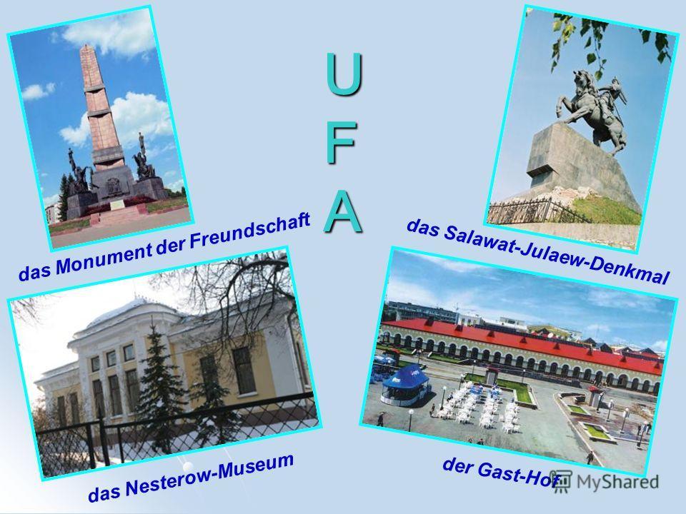 U F A das Monument der Freundschaft das Salawat-Julaew-Denkmal das Nesterow-Museum der Gast-Hof