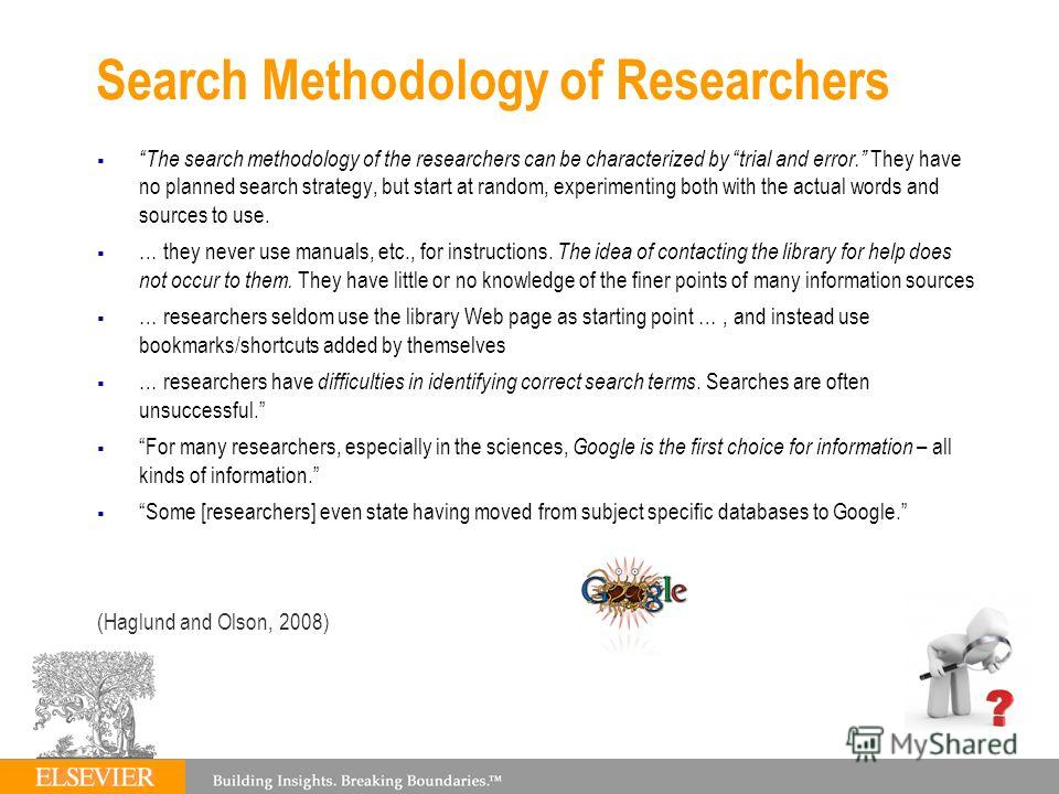 Search Methodology of Researchers The search methodology of the researchers can be characterized by trial and error. They have no planned search strategy, but start at random, experimenting both with the actual words and sources to use. … they never