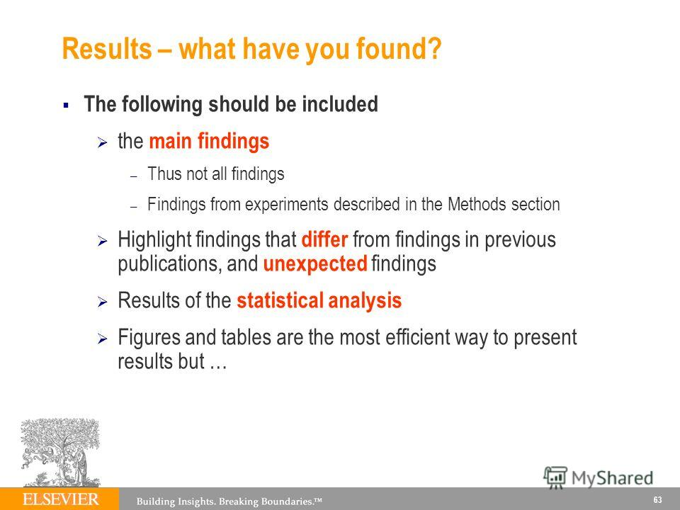 Results – what have you found? The following should be included the main findings – Thus not all findings – Findings from experiments described in the Methods section Highlight findings that differ from findings in previous publications, and unexpect