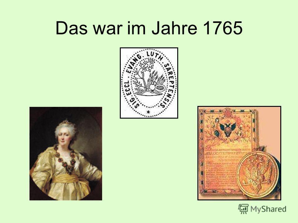 Das war im Jahre 1765