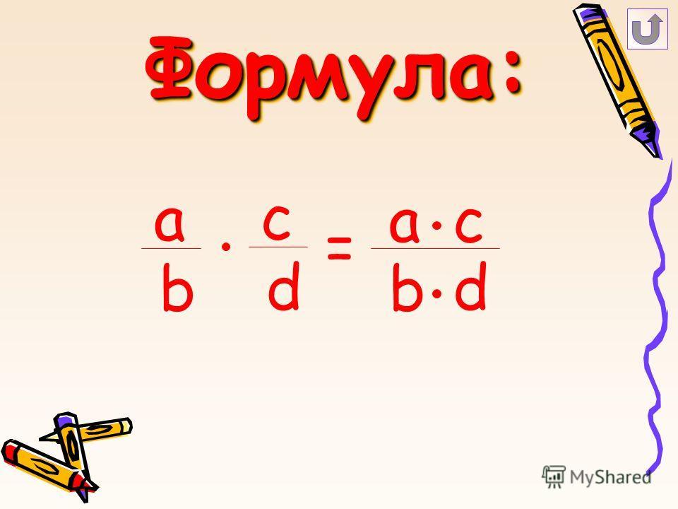 Формула:Формула: = b a ac b d c d