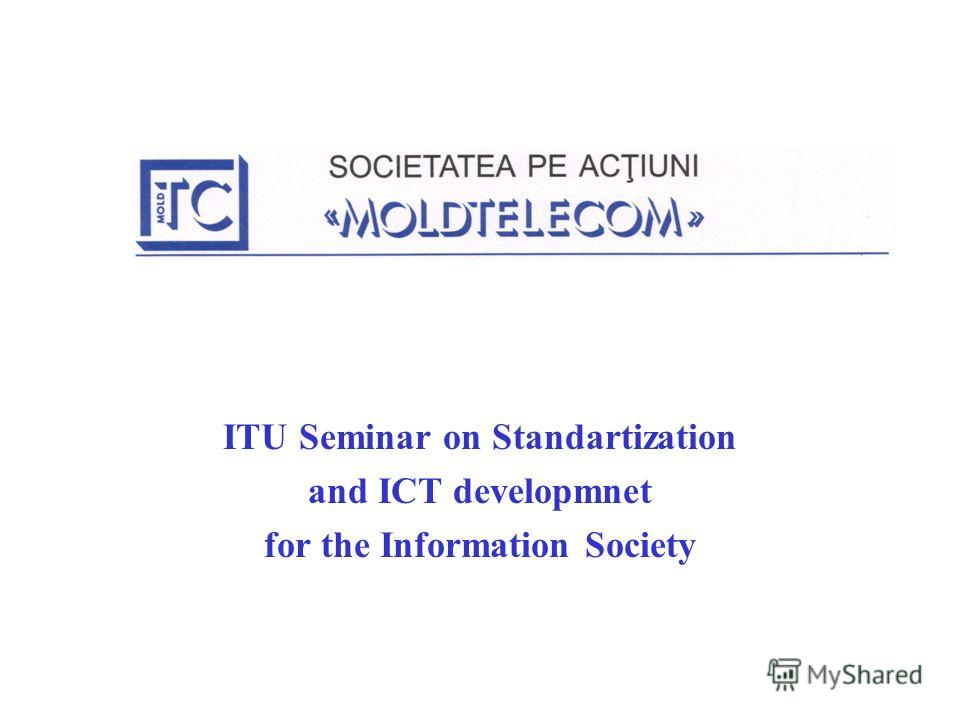 ITU Seminar on Standartization and ICT developmnet for the Information Society