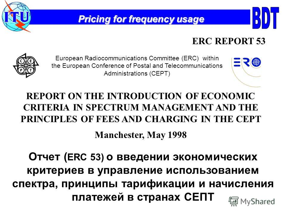 Pricing for frequency usage European Radiocommunications Committee (ERC) within the European Conference of Postal and Telecommunications Administrations (CEPT) REPORT ON THE INTRODUCTION OF ECONOMIC CRITERIA IN SPECTRUM MANAGEMENT AND THE PRINCIPLES