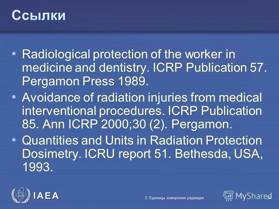 IAEA Ссылки Radiological protection of the worker in medicine and dentistry. ICRP Publication 57. Pergamon Press 1989. Avoidance of radiation injuries from medical interventional procedures. ICRP Publication 85. Ann ICRP 2000;30 (2). Pergamon. Quanti