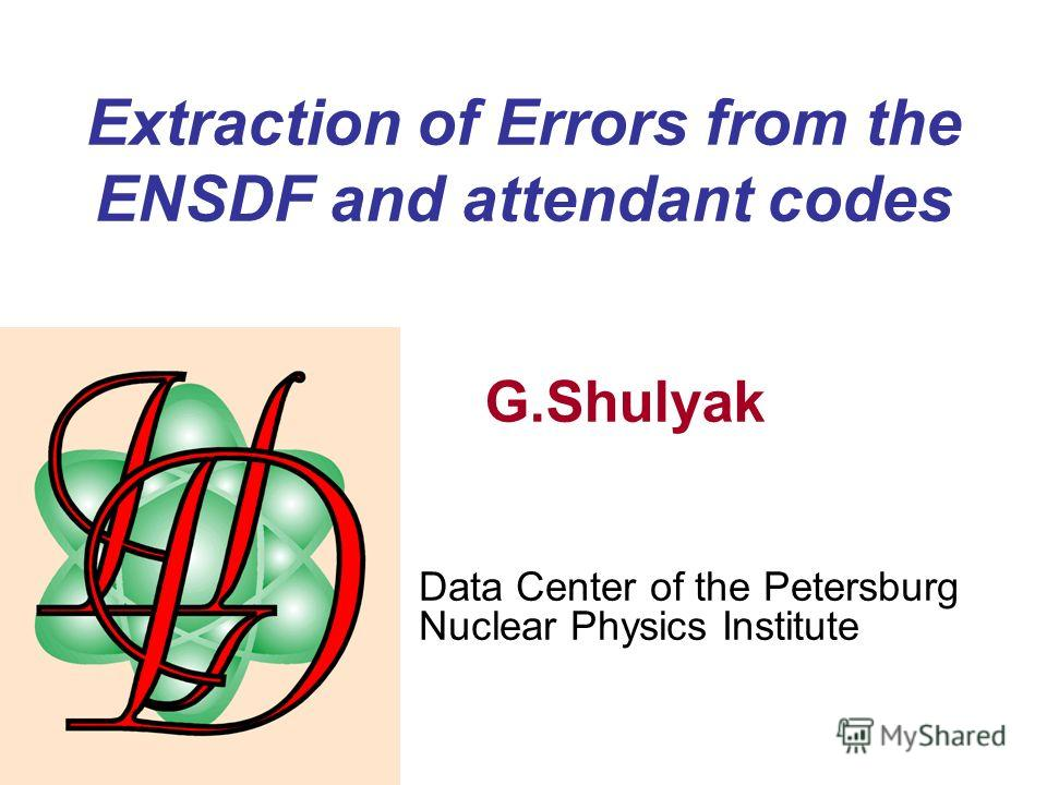 Extraction of Errors from the ENSDF and attendant codes G.Shulyak Data Center of the Petersburg Nuclear Physics Institute