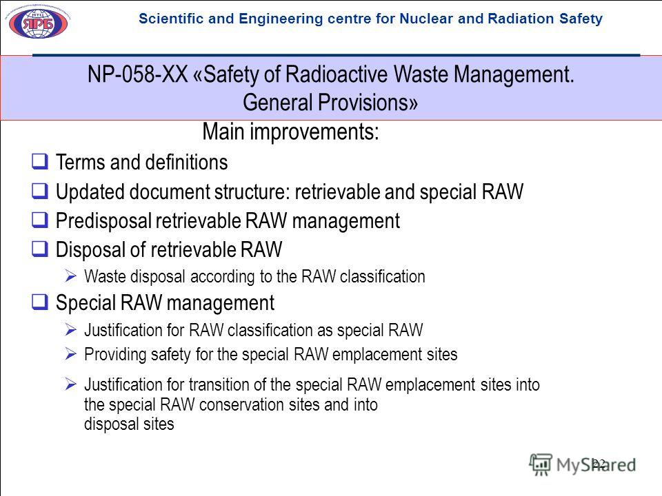 22 NP-058-XX «Safety of Radioactive Waste Management. General Provisions» Scientific and Engineering centre for Nuclear and Radiation Safety Main improvements: Terms and definitions Updated document structure: retrievable and special RAW Predisposal