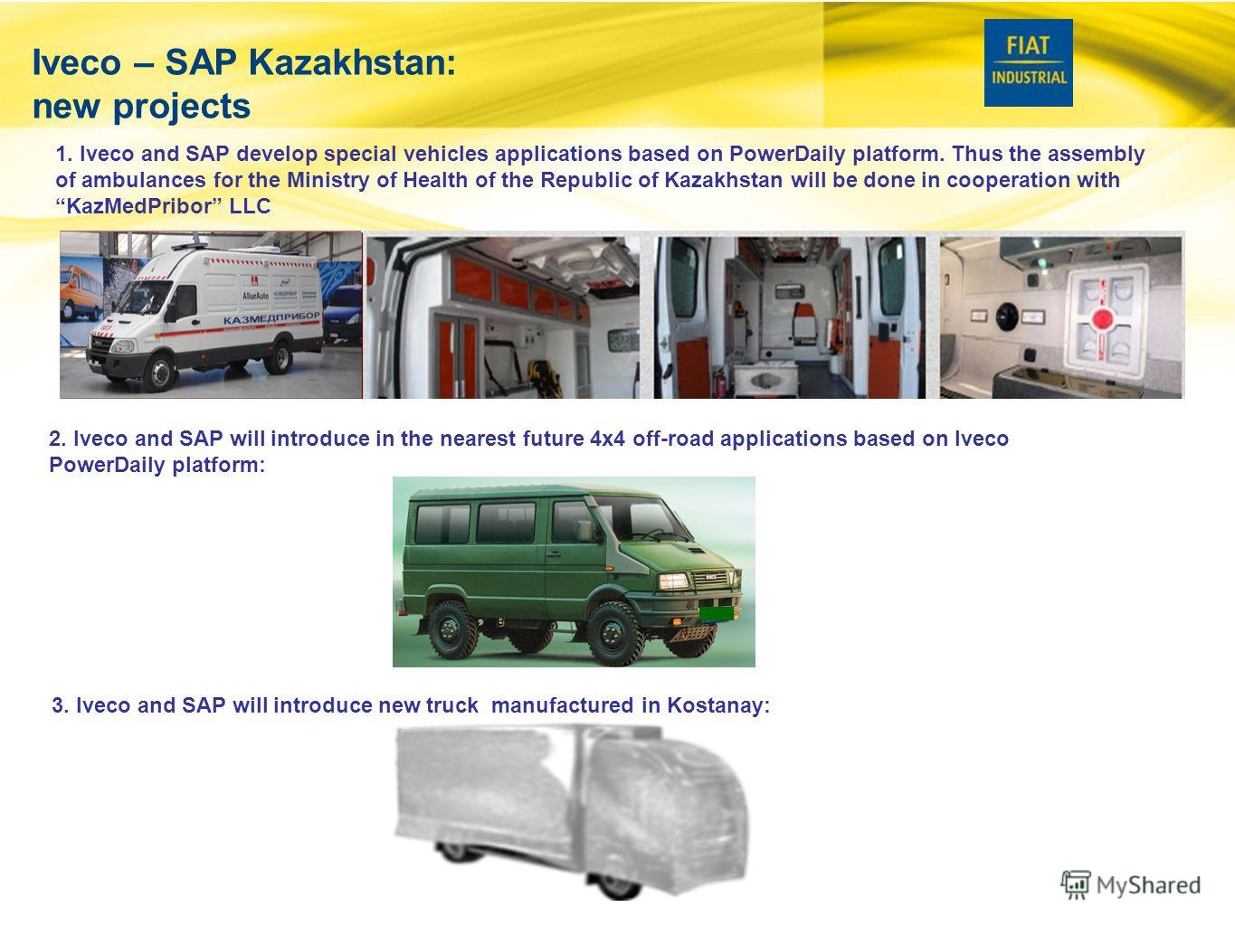 10 Iveco – SAP Kazakhstan: new projects 1. Iveco and SAP develop special vehicles applications based on PowerDaily platform. Thus the assembly of ambulances for the Ministry of Health of the Republic of Kazakhstan will be done in cooperation with Kaz
