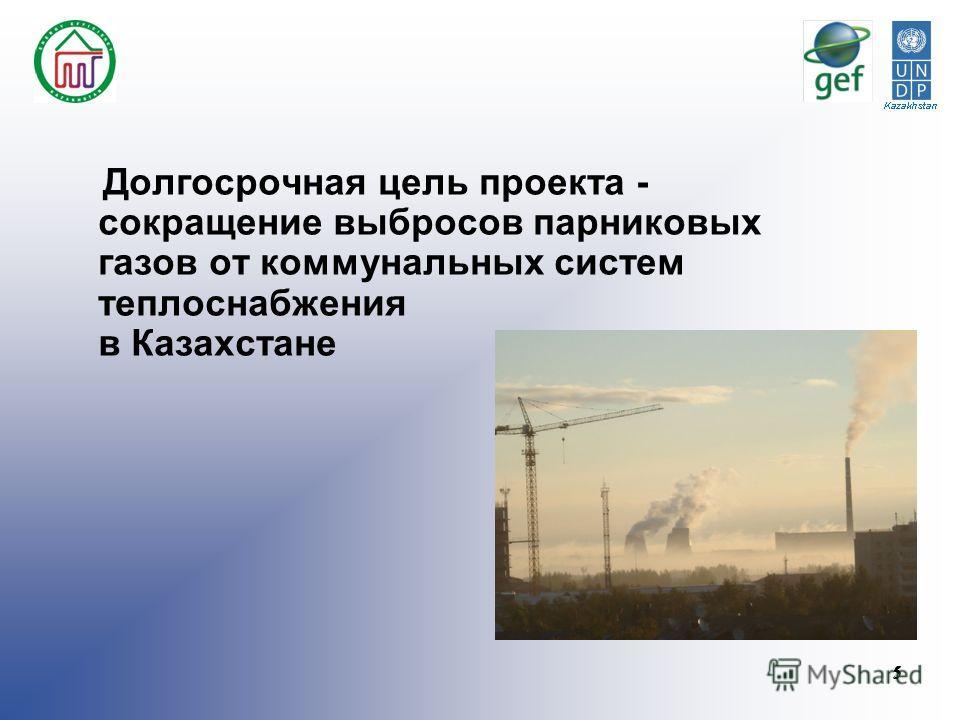 5 5 Долгосрочная цель проекта - сокращение выбросов парниковых газов от коммунальных систем теплоснабжения в Казахстане
