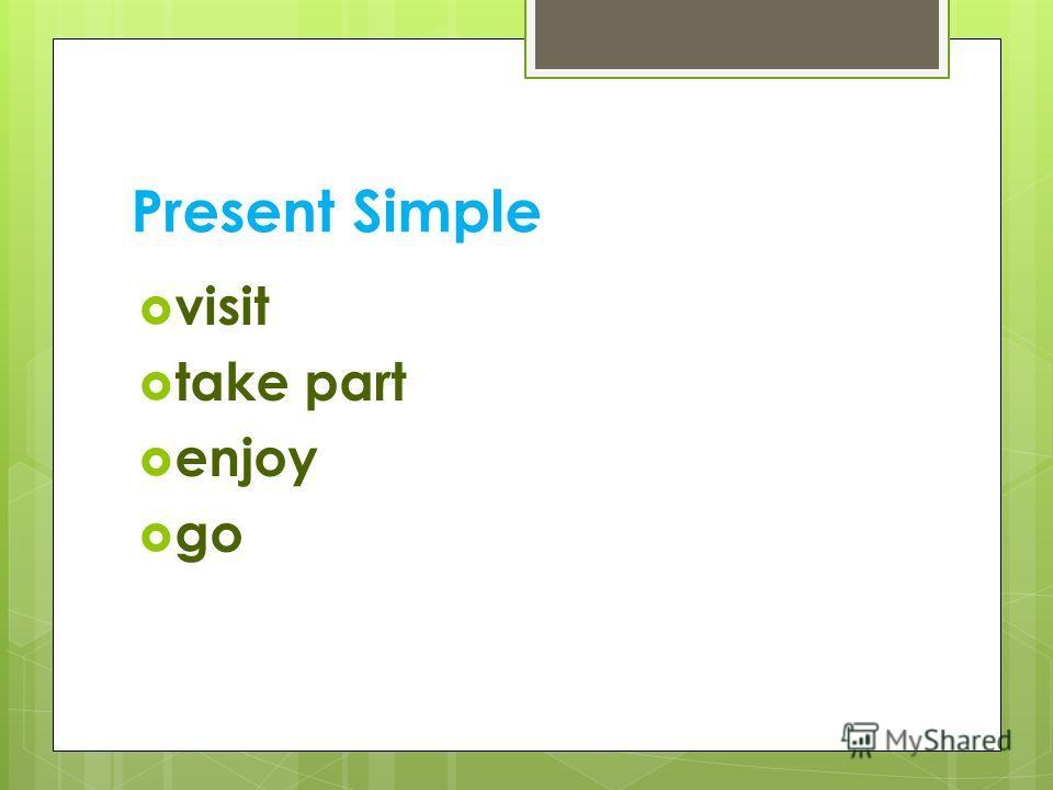 Present Simple visit take part enjoy go