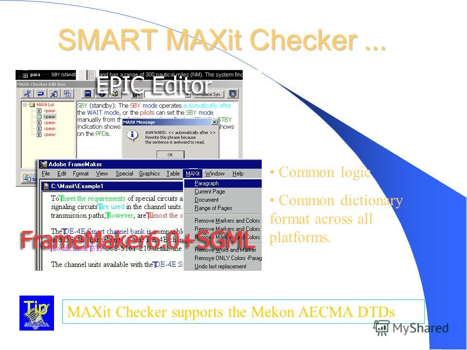 SMART MAXit Checker... MAXit Checker supports the Mekon AECMA DTDs Common logic Common dictionary format across all platforms.