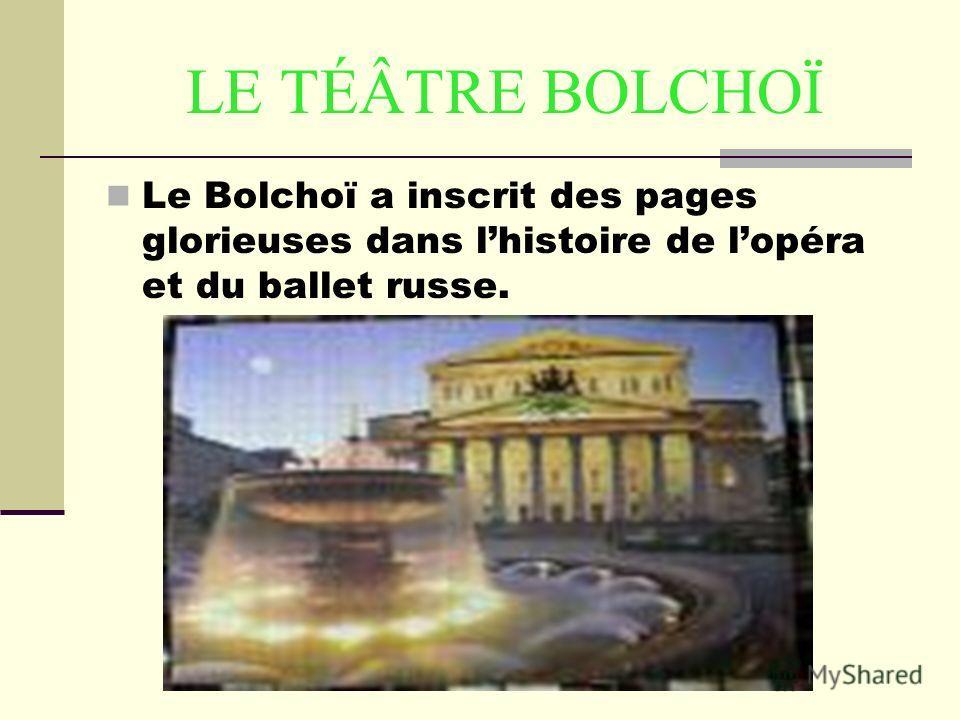 LE TÉÂTRE BOLCHOÏ Le Bolchoï a inscrit des pages glorieuses dans lhistoire de lopéra et du ballet russe.