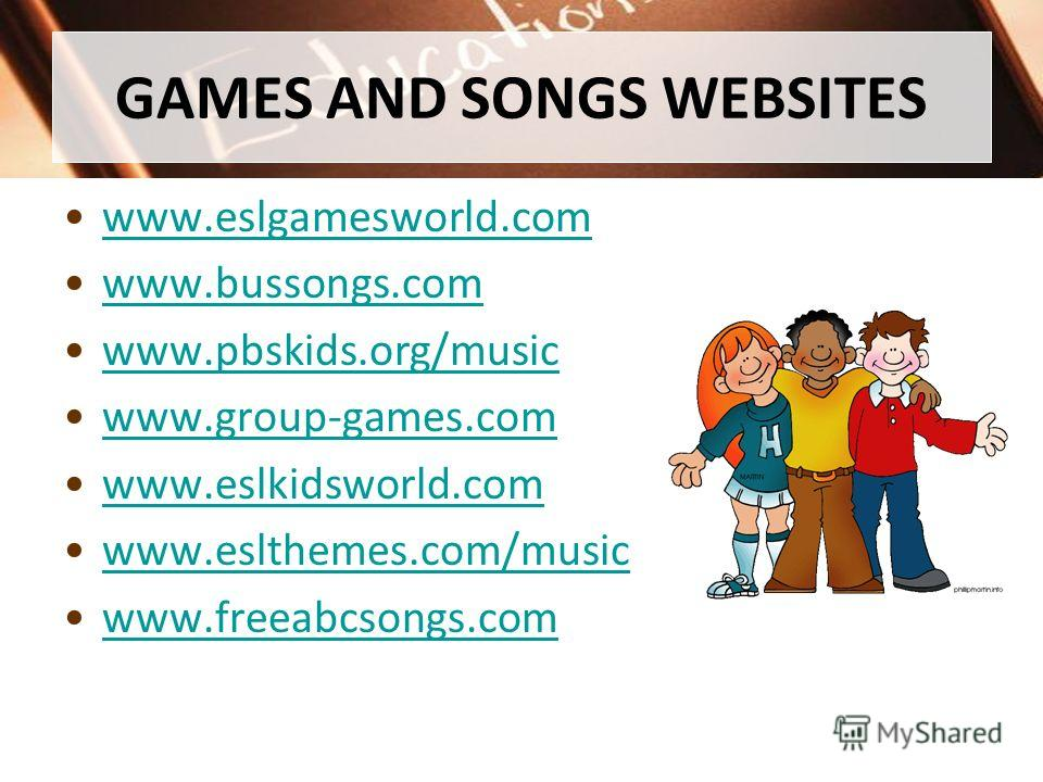 GAMES AND SONGS WEBSITES www.eslgamesworld.com www.bussongs.comwww.bussongs.com www.pbskids.org/musicwww.pbskids.org/music www.group-games.com www.eslkidsworld.comwww.eslkidsworld.com www.eslthemes.com/music www.freeabcsongs.com
