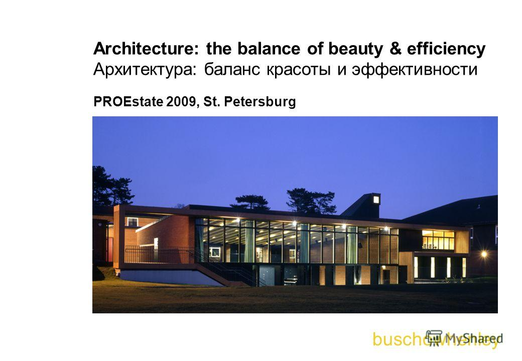 buschowhenley Architecture: the balance of beauty & efficiency Архитектура: баланс красоты и эффективности PROEstate 2009, St. Petersburg